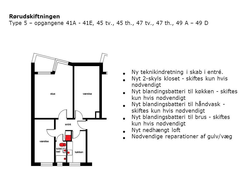 Rørudskiftningen Type 5 – opgangene 41A - 41E, 45 tv., 45 th., 47 tv., 47 th., 49 A – 49 D. Ny teknikindretning i skab i entré.