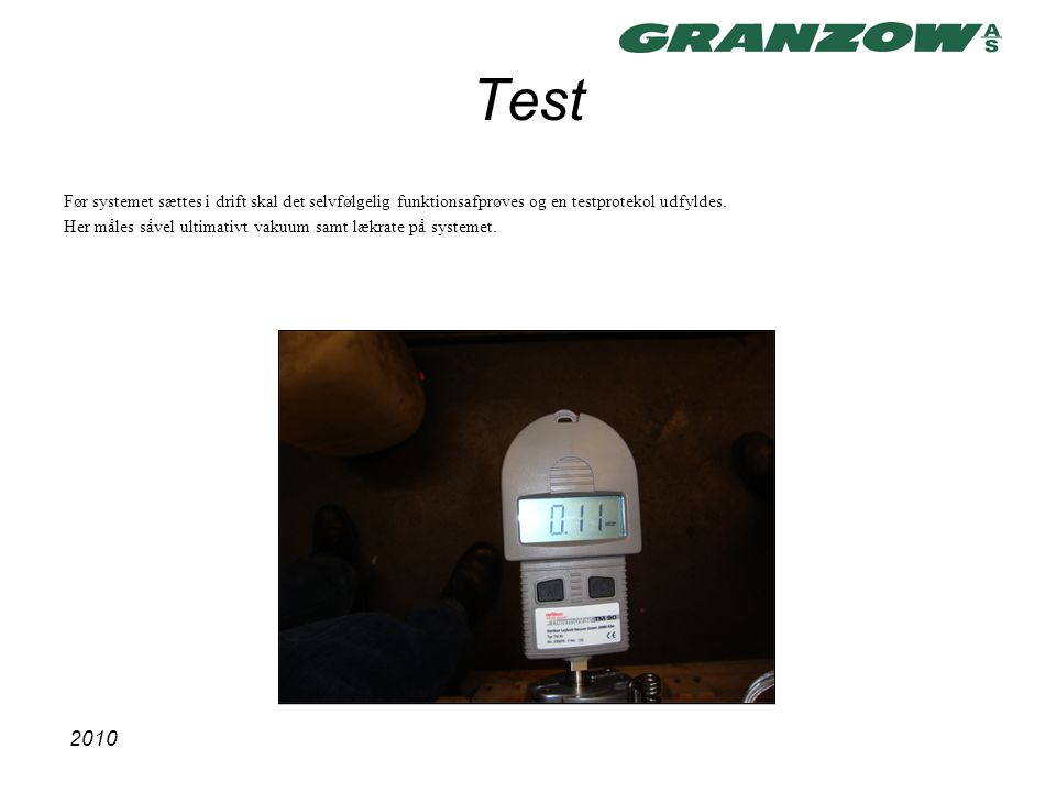 Test Før systemet sættes i drift skal det selvfølgelig funktionsafprøves og en testprotekol udfyldes.