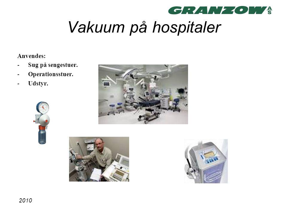 Vakuum på hospitaler Anvendes: Sug på sengestuer. Operationsstuer.