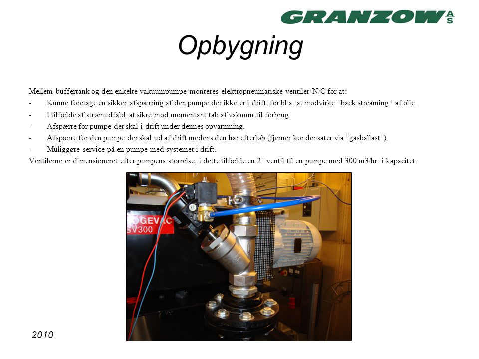 Opbygning Mellem buffertank og den enkelte vakuumpumpe monteres elektropneumatiske ventiler N/C for at: