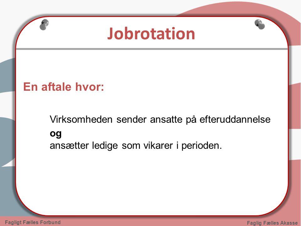 Jobrotation En aftale hvor:
