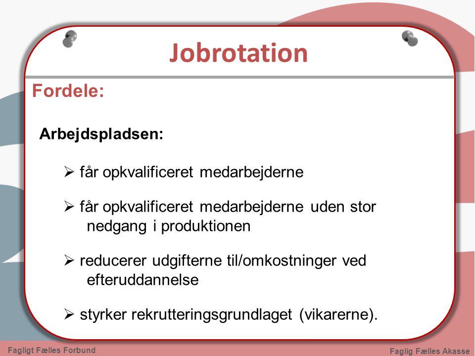 Jobrotation Fordele: Arbejdspladsen: får opkvalificeret medarbejderne
