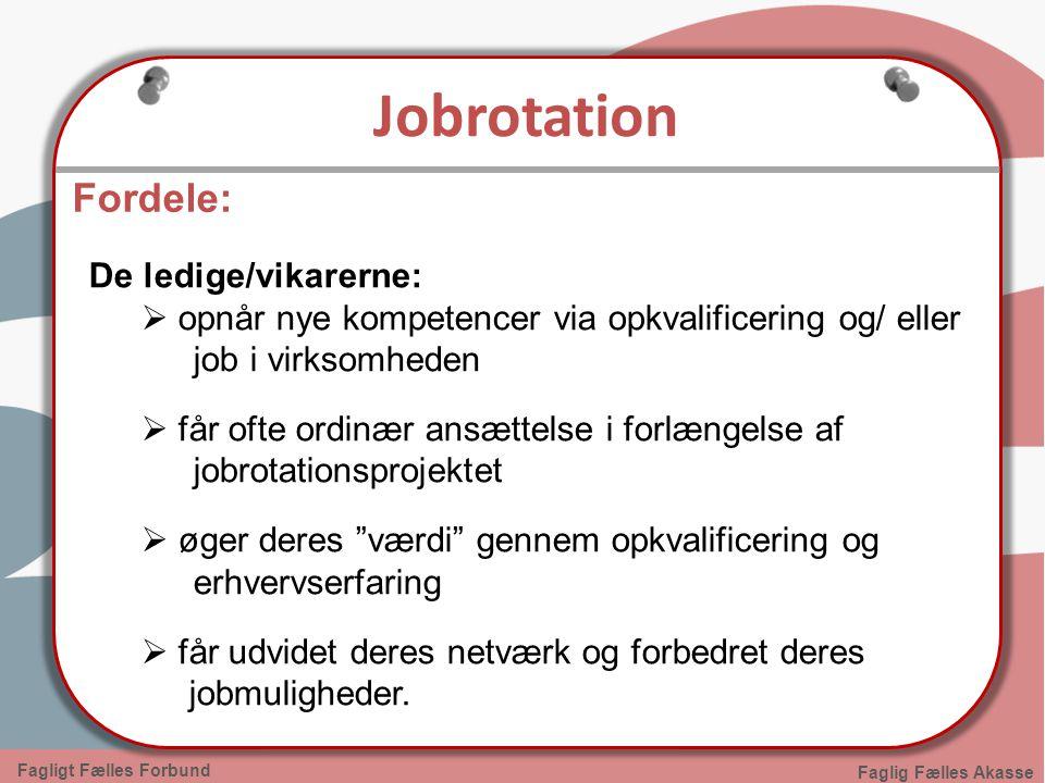 Jobrotation Fordele: De ledige/vikarerne: