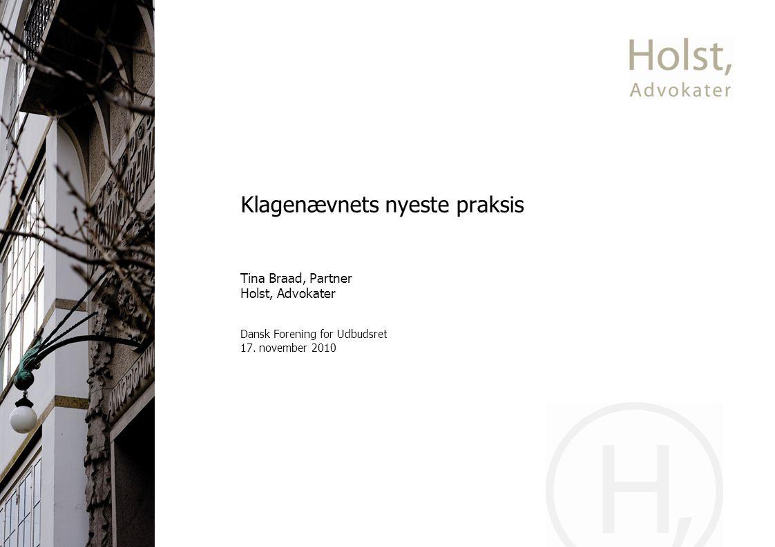 Klagenævnets nyeste praksis Tina Braad, Partner Holst, Advokater Dansk Forening for Udbudsret 17.