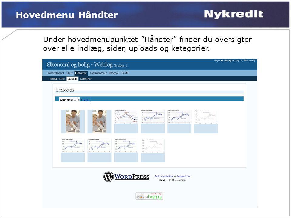 Hovedmenu Håndter Under hovedmenupunktet Håndter finder du oversigter over alle indlæg, sider, uploads og kategorier.