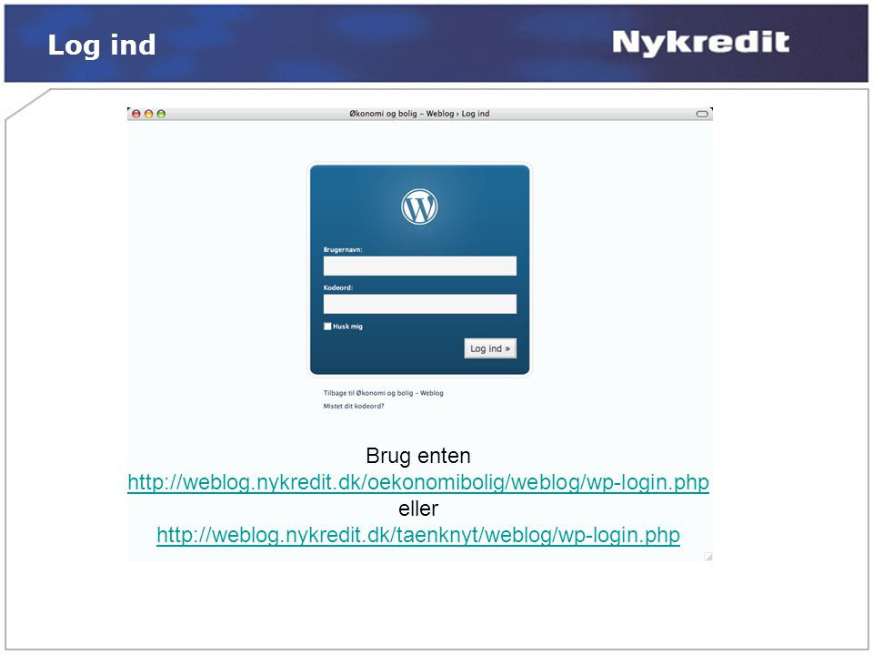 Log ind Brug enten. http://weblog.nykredit.dk/oekonomibolig/weblog/wp-login.php.