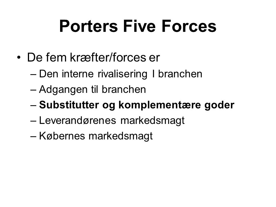 Porters Five Forces De fem kræfter/forces er