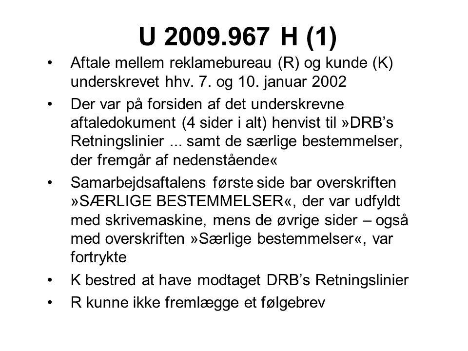 U 2009.967 H (1) Aftale mellem reklamebureau (R) og kunde (K) underskrevet hhv. 7. og 10. januar 2002.