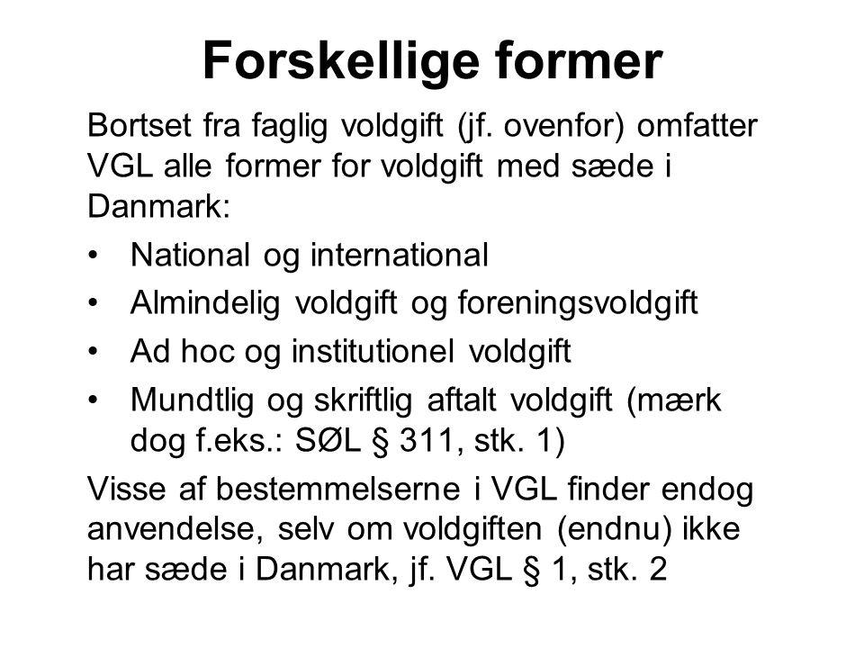Forskellige former Bortset fra faglig voldgift (jf. ovenfor) omfatter VGL alle former for voldgift med sæde i Danmark: