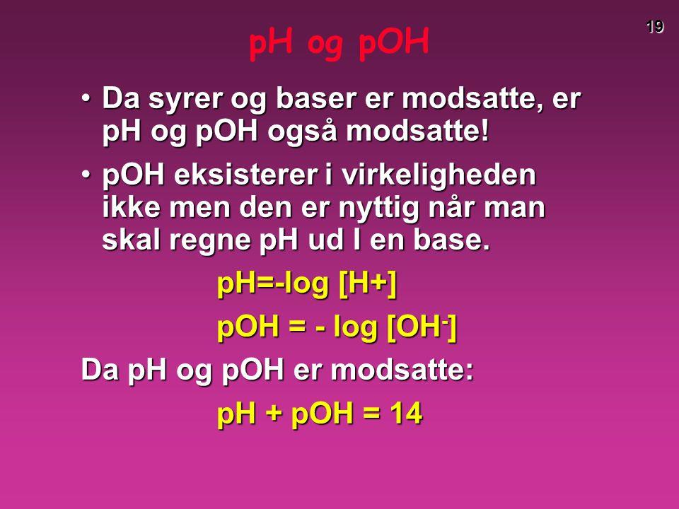 pH og pOH Da syrer og baser er modsatte, er pH og pOH også modsatte!