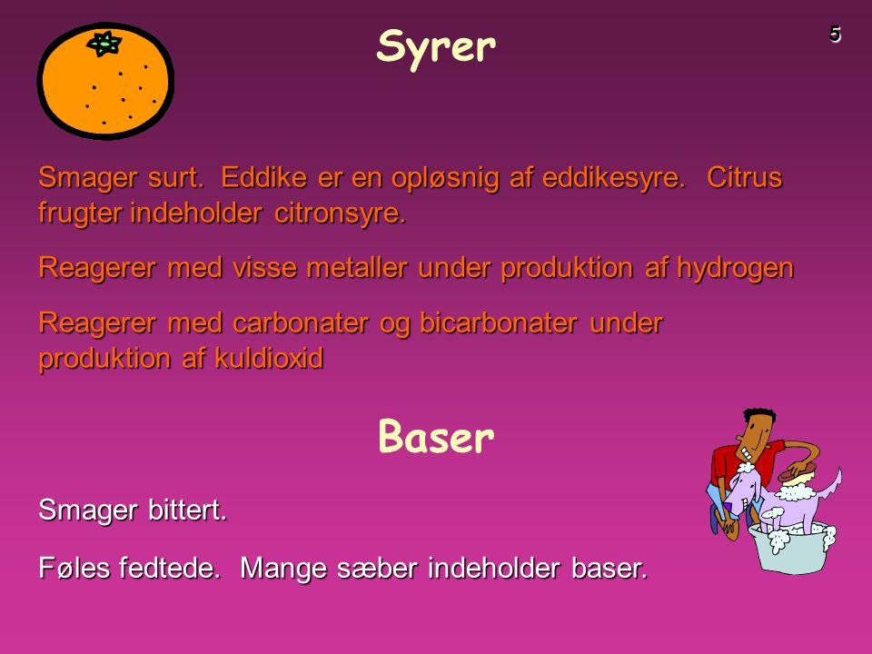 Syrer Baser Smager surt. Eddike er en opløsnig af eddikesyre. Citrus
