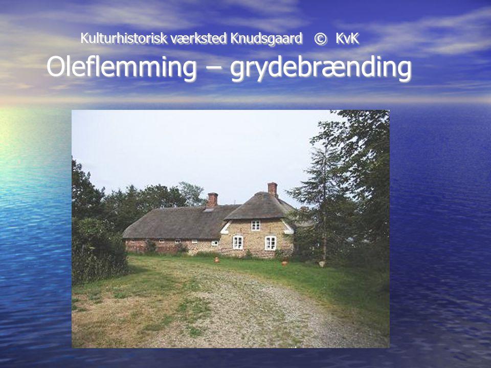 Kulturhistorisk værksted Knudsgaard © KvK Oleflemming – grydebrænding