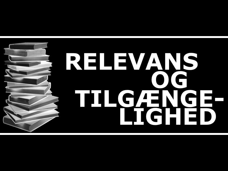 RELEVANS OG TILGÆNGE- LIGHED