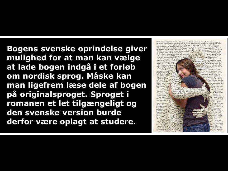Bogens svenske oprindelse giver mulighed for at man kan vælge at lade bogen indgå i et forløb om nordisk sprog.