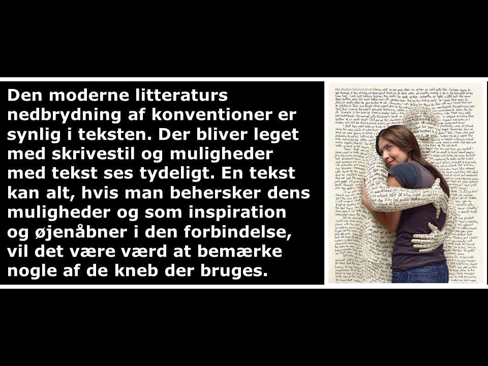 Den moderne litteraturs nedbrydning af konventioner er synlig i teksten.