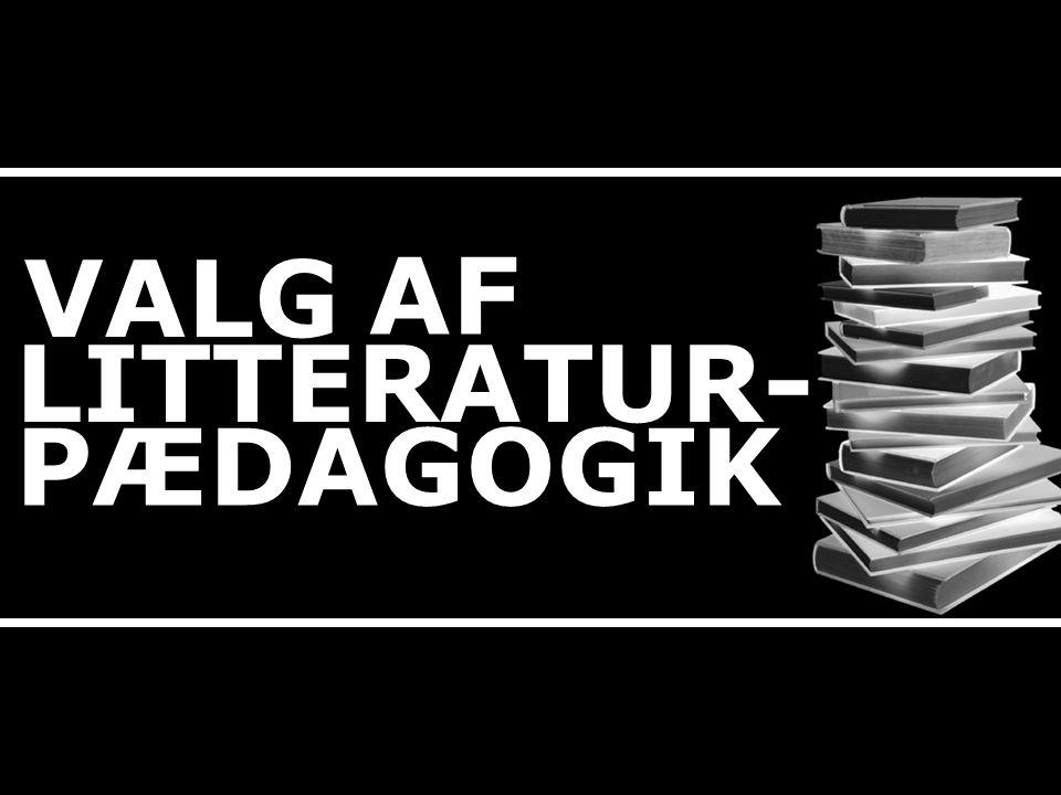 VALG AF LITTERATUR- PÆDAGOGIK