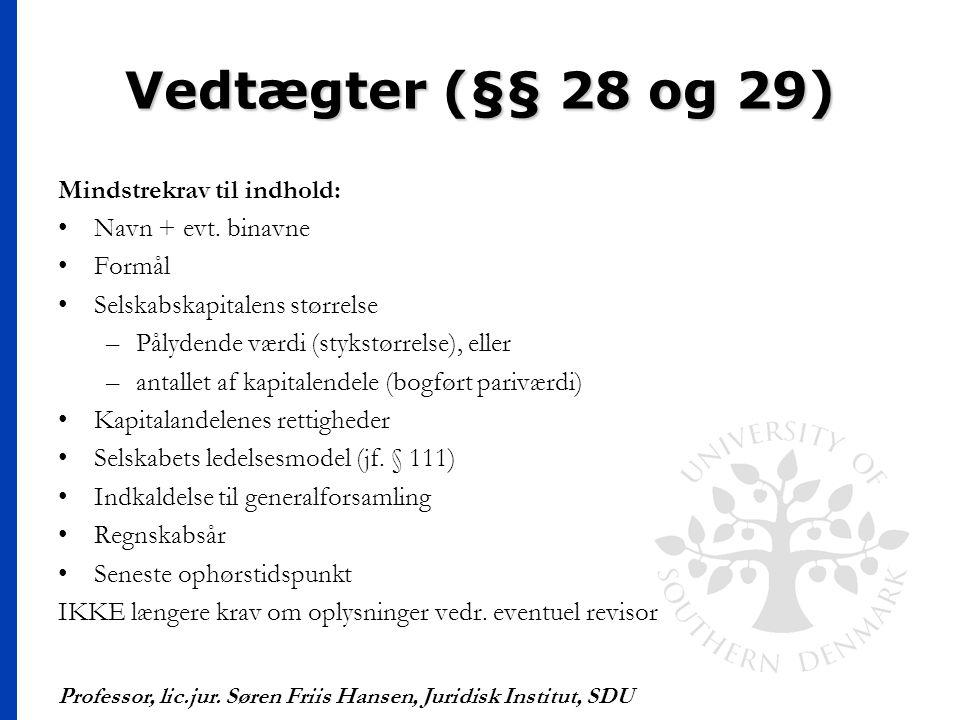Vedtægter (§§ 28 og 29) Mindstrekrav til indhold: Navn + evt. binavne