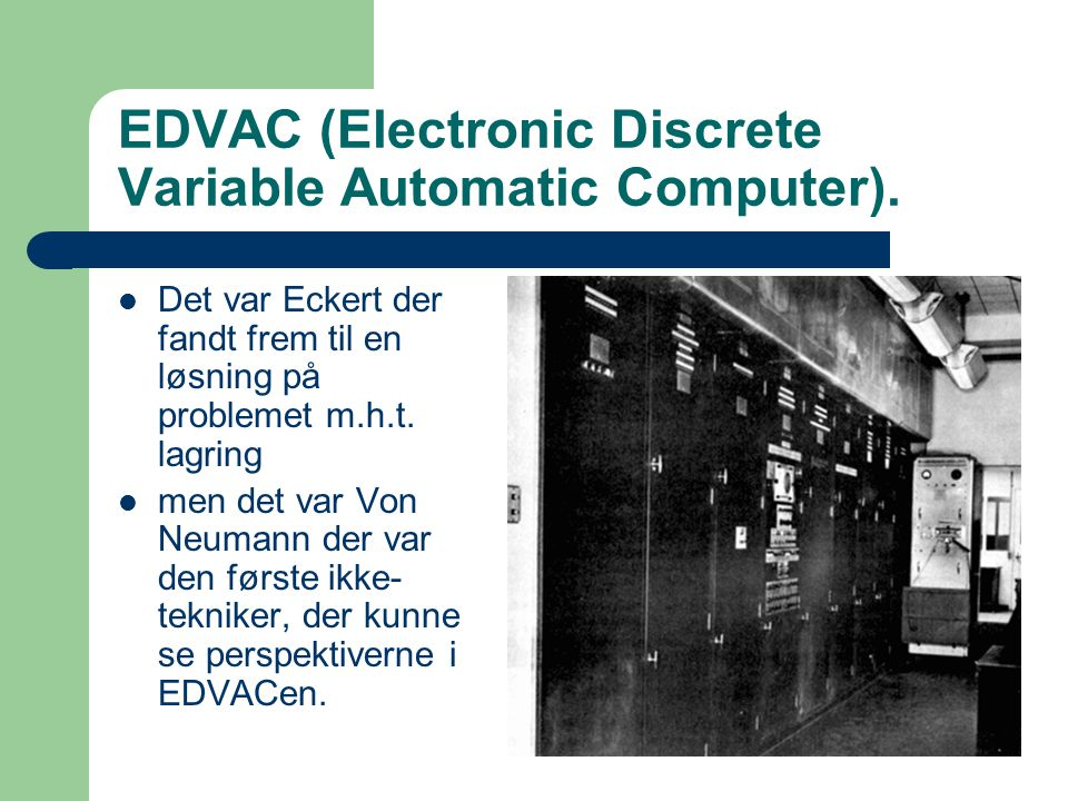 EDVAC (Electronic Discrete Variable Automatic Computer).