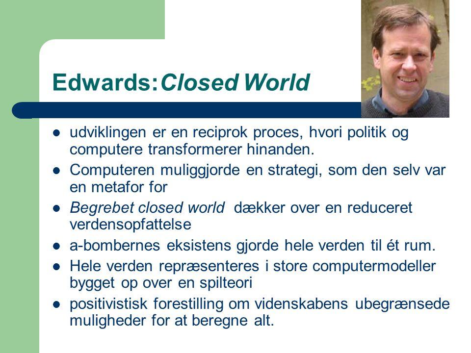 Edwards:Closed World udviklingen er en reciprok proces, hvori politik og computere transformerer hinanden.
