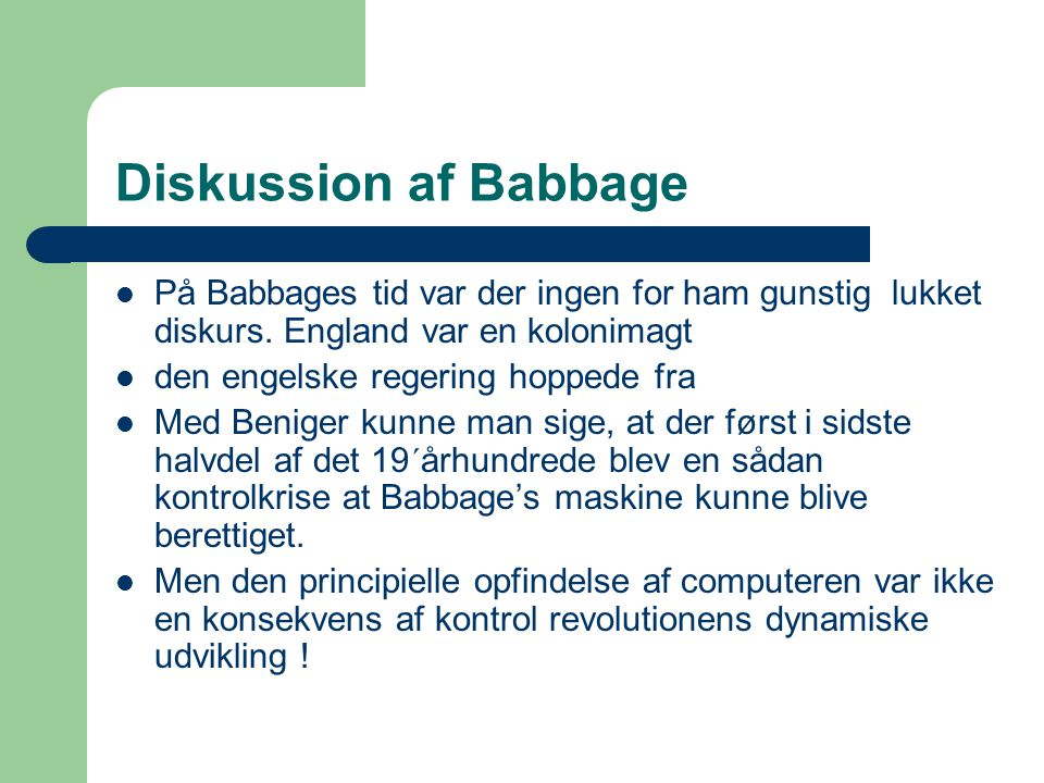 Diskussion af Babbage På Babbages tid var der ingen for ham gunstig lukket diskurs. England var en kolonimagt.