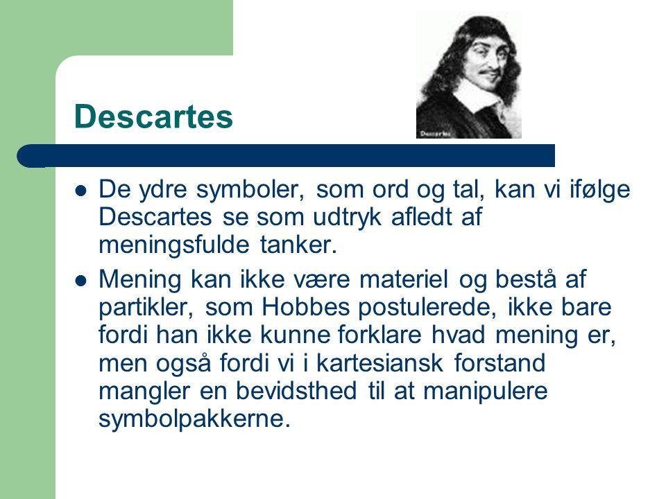 Descartes De ydre symboler, som ord og tal, kan vi ifølge Descartes se som udtryk afledt af meningsfulde tanker.