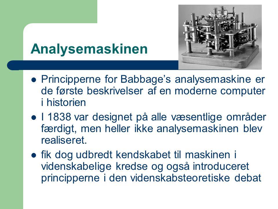 Analysemaskinen Principperne for Babbage's analysemaskine er de første beskrivelser af en moderne computer i historien.