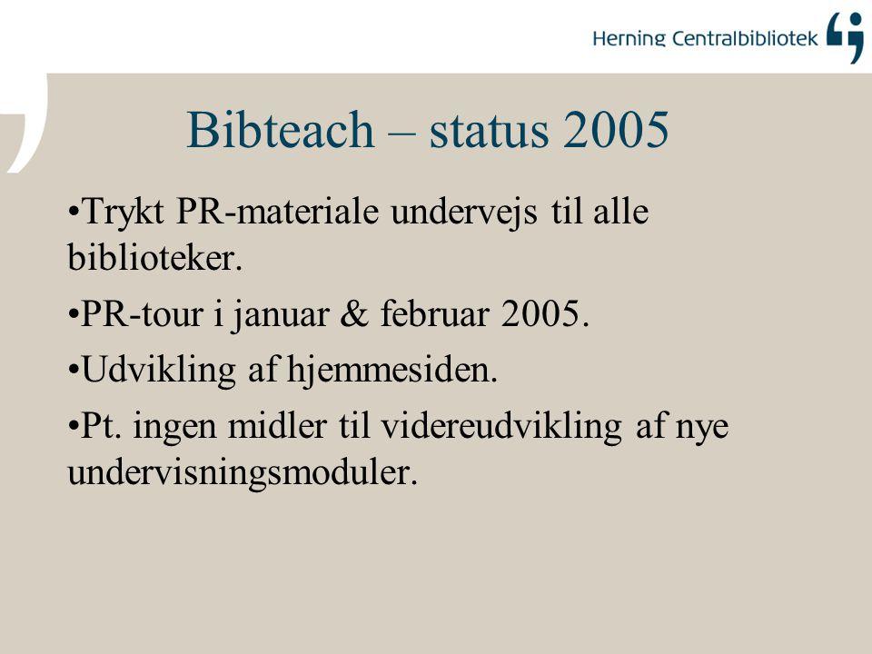 Bibteach – status 2005 Trykt PR-materiale undervejs til alle biblioteker. PR-tour i januar & februar 2005.