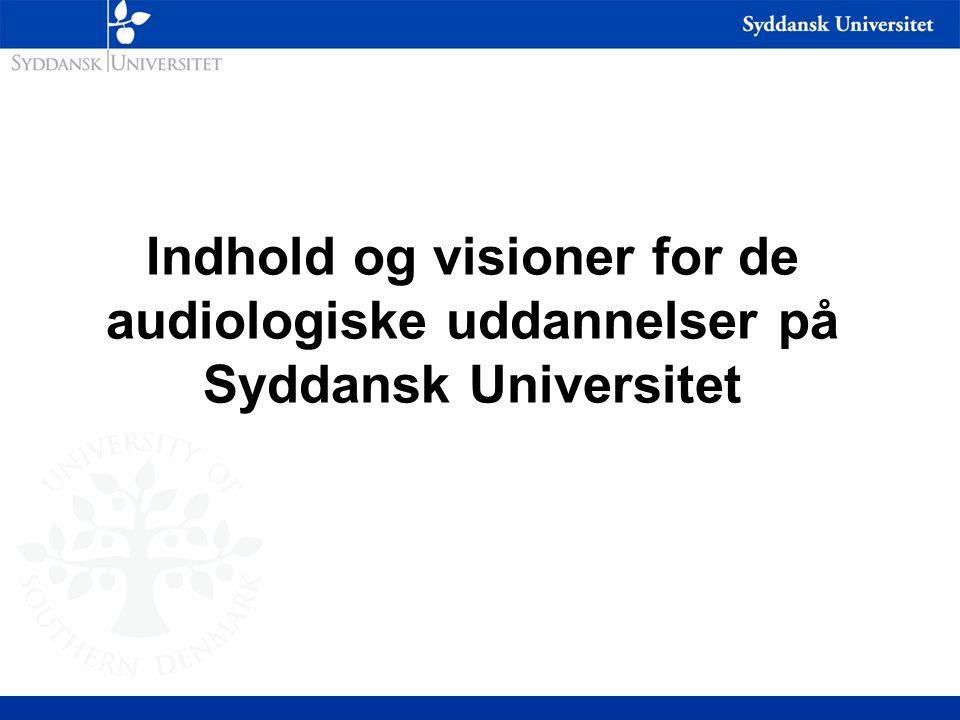 Indhold og visioner for de audiologiske uddannelser på Syddansk Universitet