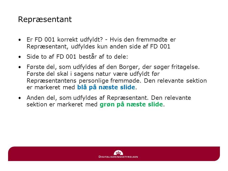 Repræsentant Er FD 001 korrekt udfyldt - Hvis den fremmødte er Repræsentant, udfyldes kun anden side af FD 001.