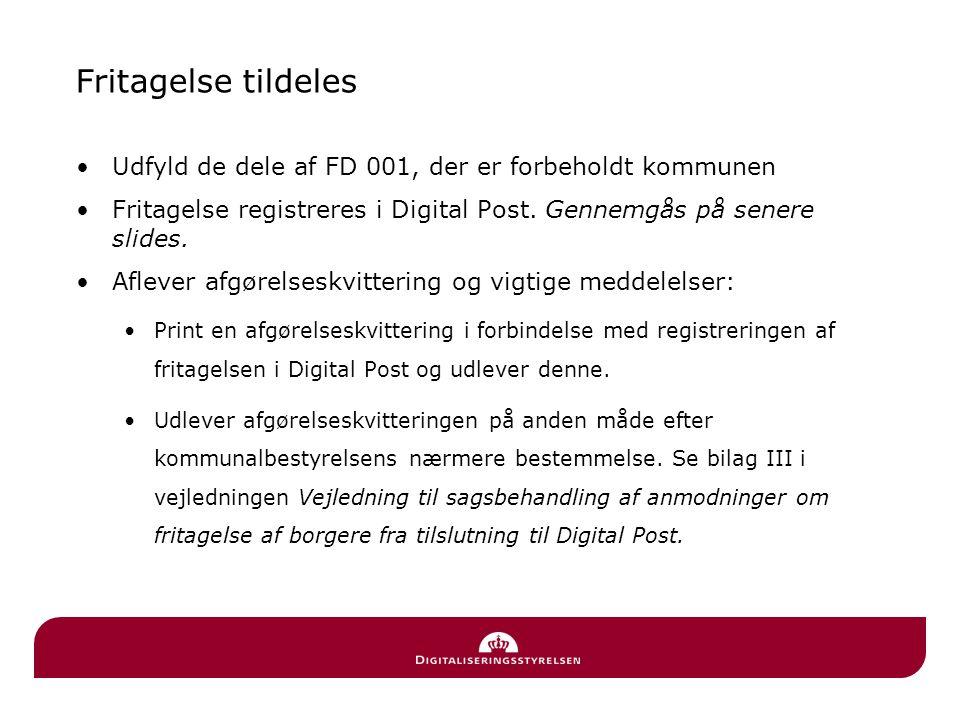 Fritagelse tildeles Udfyld de dele af FD 001, der er forbeholdt kommunen. Fritagelse registreres i Digital Post. Gennemgås på senere slides.