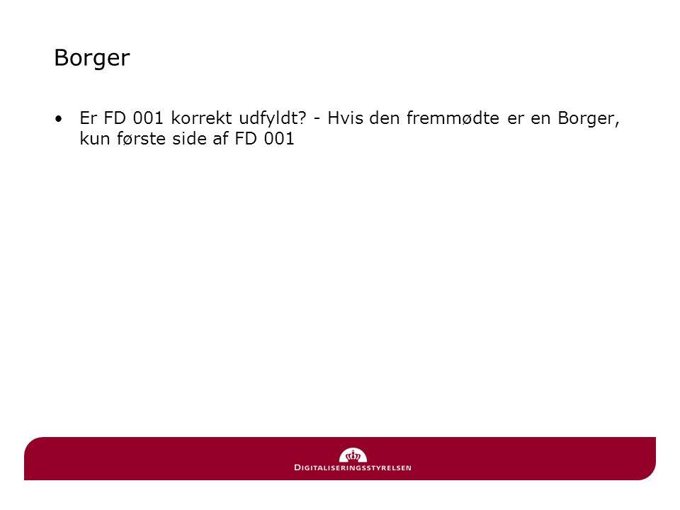 Borger Er FD 001 korrekt udfyldt - Hvis den fremmødte er en Borger, kun første side af FD 001