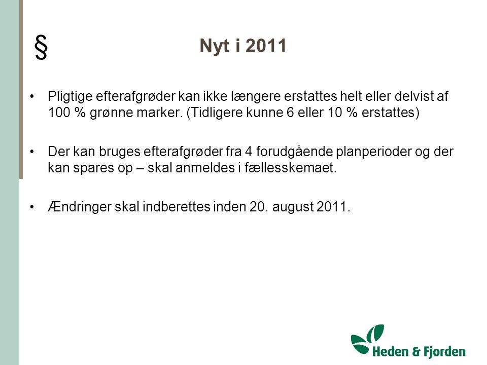 Nyt i 2011 § Pligtige efterafgrøder kan ikke længere erstattes helt eller delvist af 100 % grønne marker. (Tidligere kunne 6 eller 10 % erstattes)