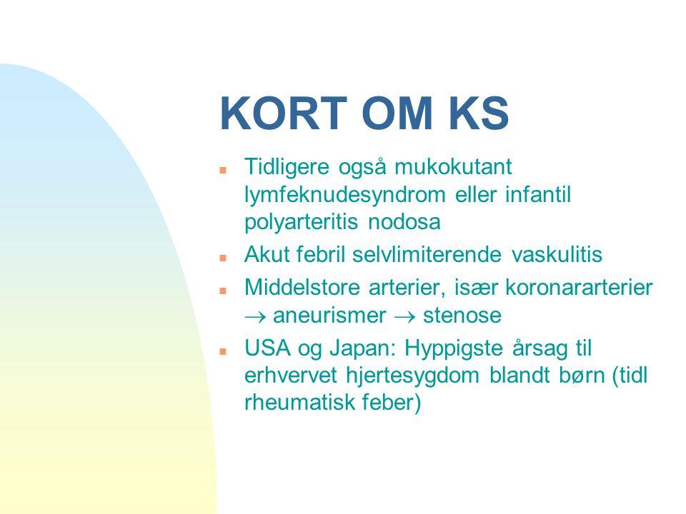 KORT OM KS Tidligere også mukokutant lymfeknudesyndrom eller infantil polyarteritis nodosa. Akut febril selvlimiterende vaskulitis.