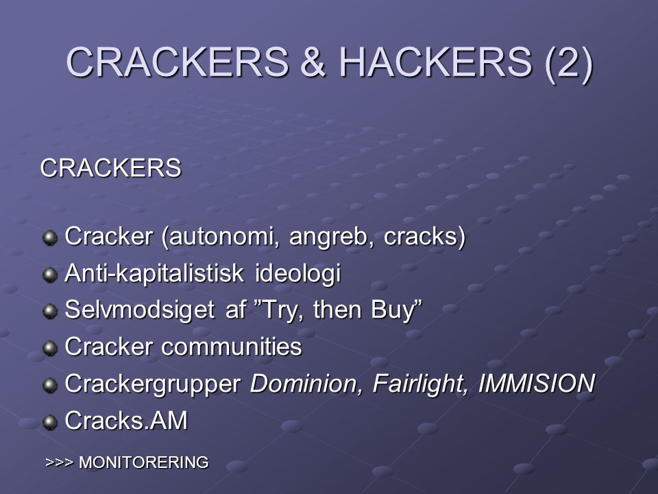 CRACKERS & HACKERS (2) CRACKERS Cracker (autonomi, angreb, cracks)