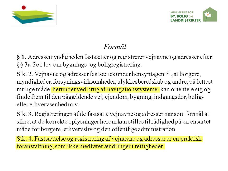 Formål § 1. Adressemyndigheden fastsætter og registrerer vejnavne og adresser efter §§ 3a-3e i lov om bygnings- og boligregistrering.