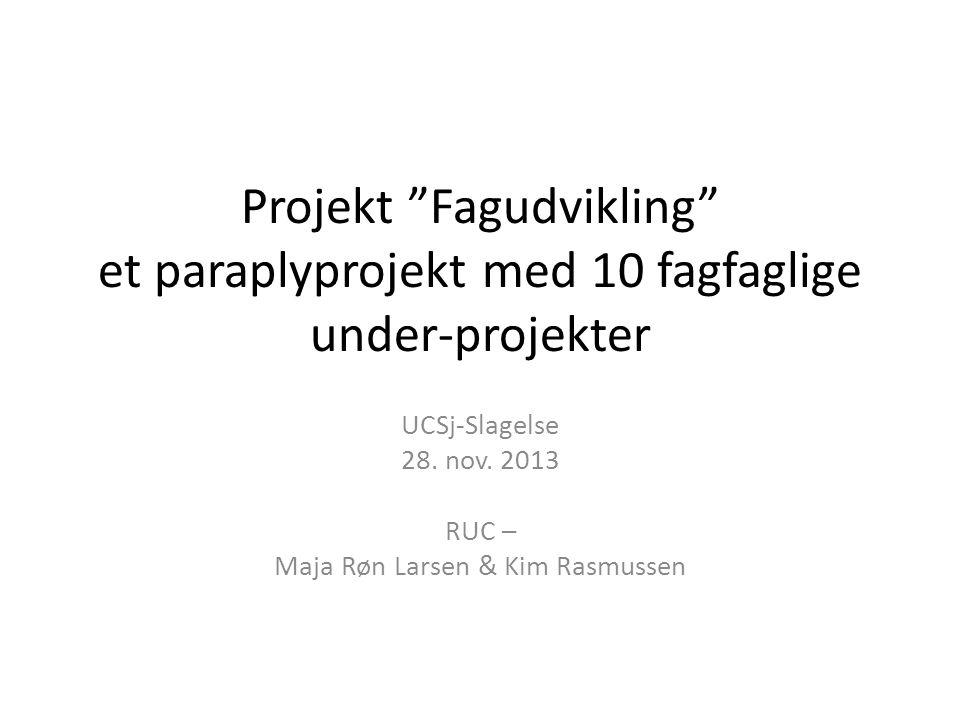 UCSj-Slagelse 28. nov. 2013 RUC – Maja Røn Larsen & Kim Rasmussen