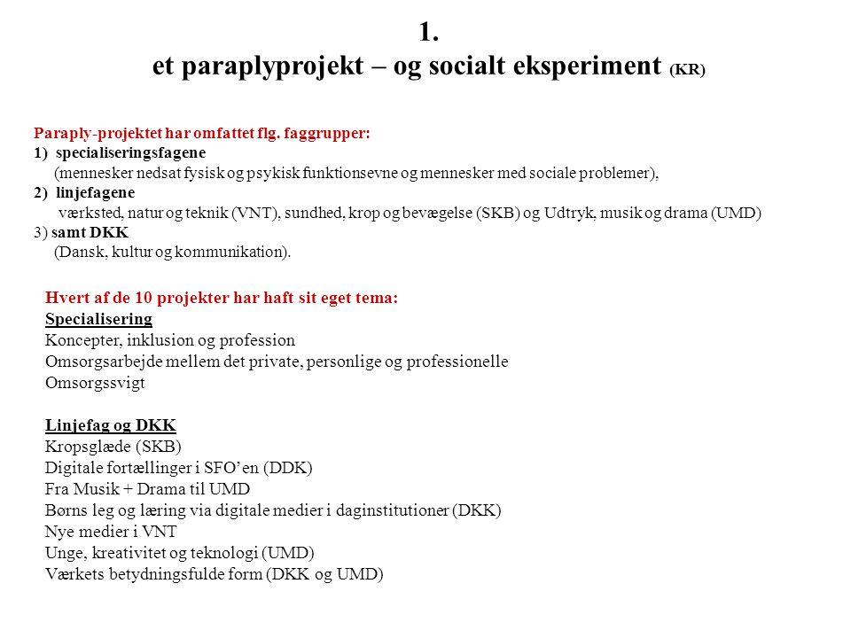 1. et paraplyprojekt – og socialt eksperiment (KR)