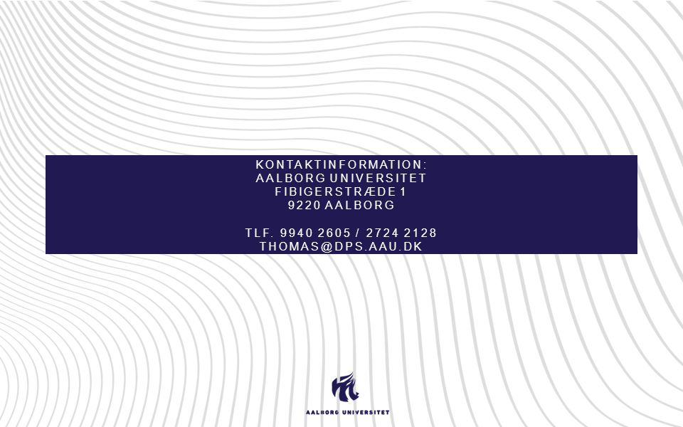 Kontaktinformation: Aalborg Universitet Fibigerstræde 1 9220 aalborg tlf.