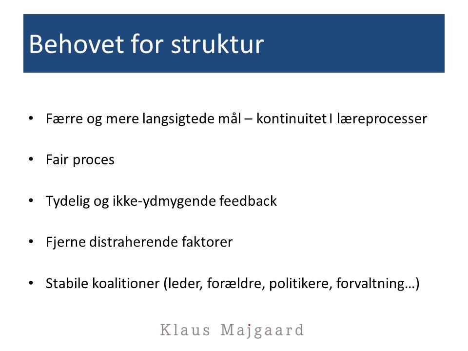 Behovet for struktur Færre og mere langsigtede mål – kontinuitet I læreprocesser. Fair proces. Tydelig og ikke-ydmygende feedback.