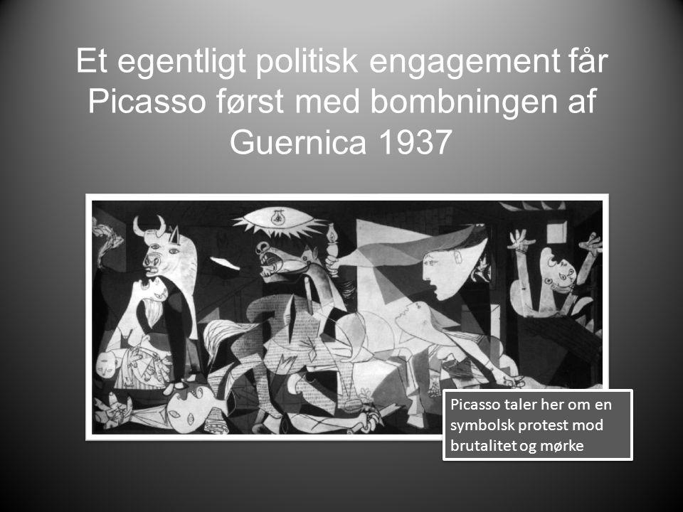 Et egentligt politisk engagement får Picasso først med bombningen af Guernica 1937