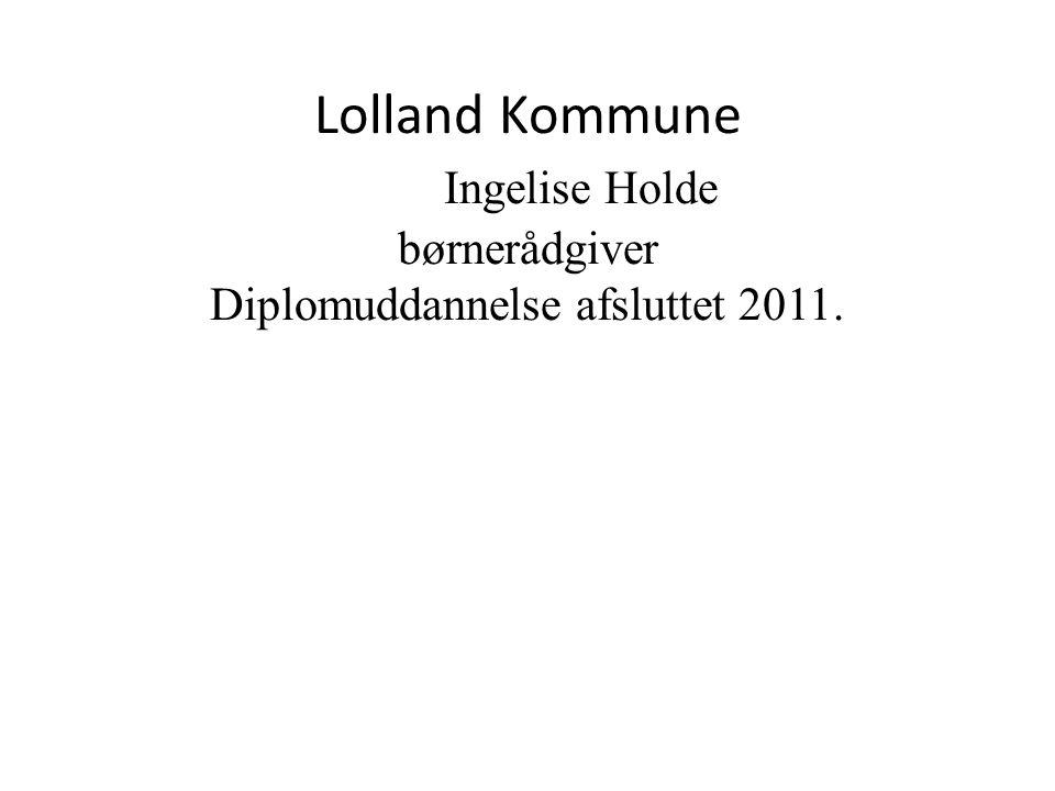 Lolland Kommune Ingelise Holde børnerådgiver Diplomuddannelse afsluttet 2011.