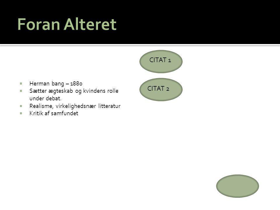 Foran Alteret CITAT 1 CITAT 2 Herman bang – 1880