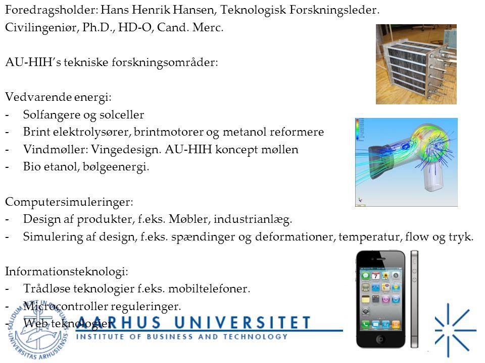 Foredragsholder: Hans Henrik Hansen, Teknologisk Forskningsleder.