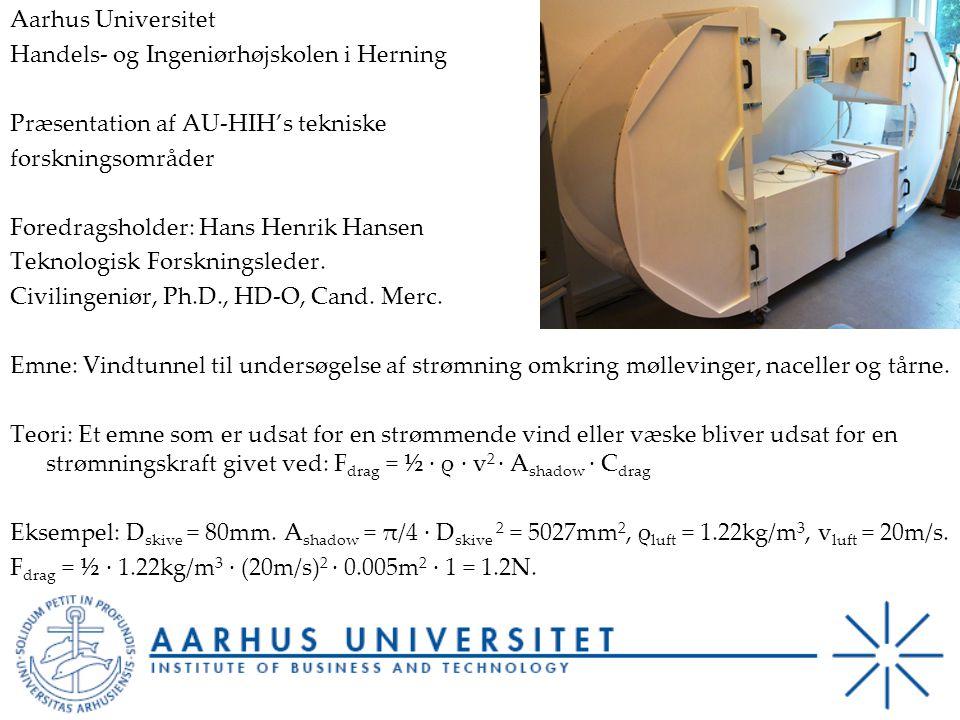 Aarhus Universitet Handels- og Ingeniørhøjskolen i Herning Præsentation af AU-HIH's tekniske forskningsområder Foredragsholder: Hans Henrik Hansen Teknologisk Forskningsleder.