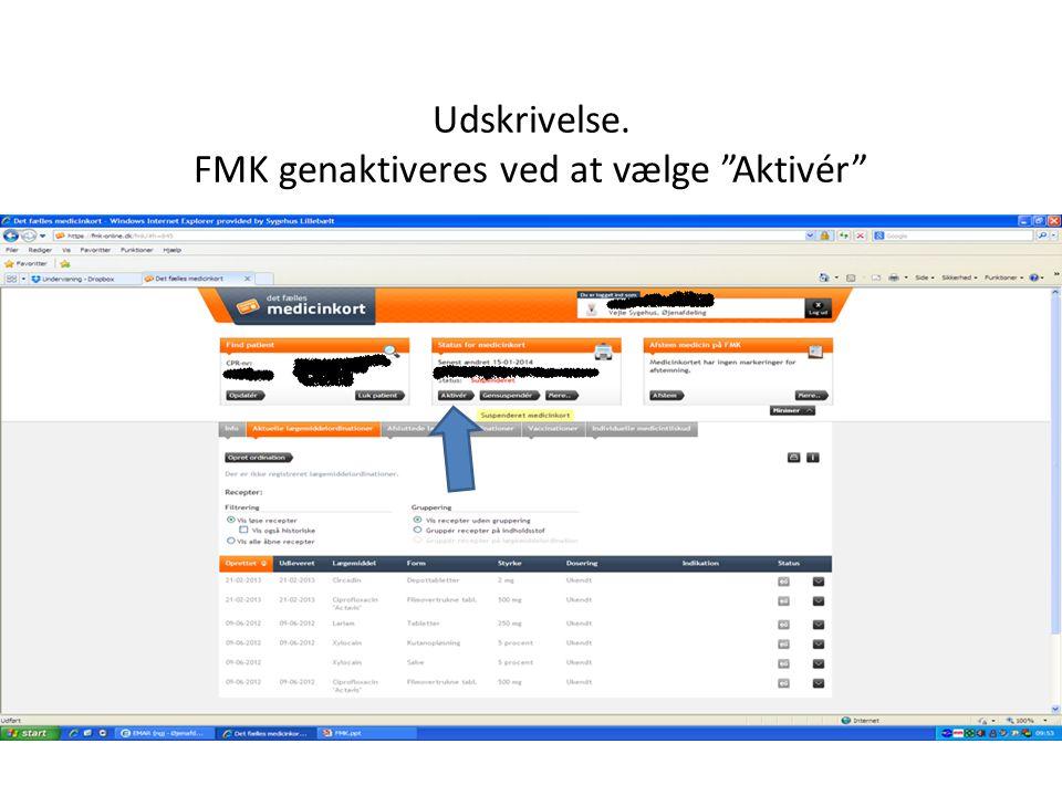 Udskrivelse. FMK genaktiveres ved at vælge Aktivér