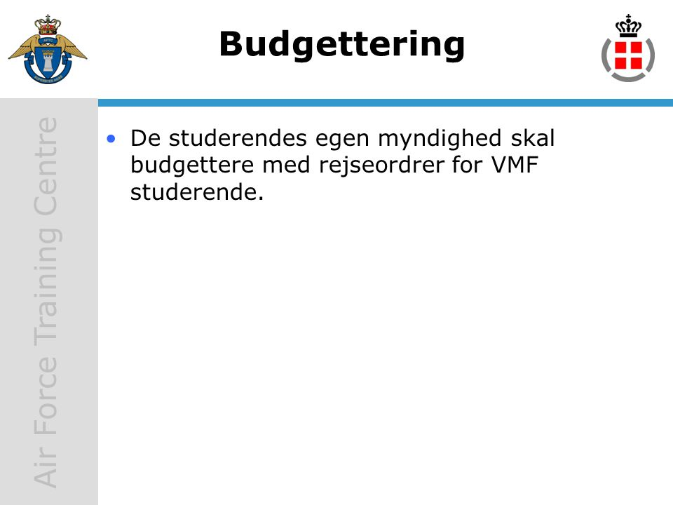Budgettering De studerendes egen myndighed skal budgettere med rejseordrer for VMF studerende.