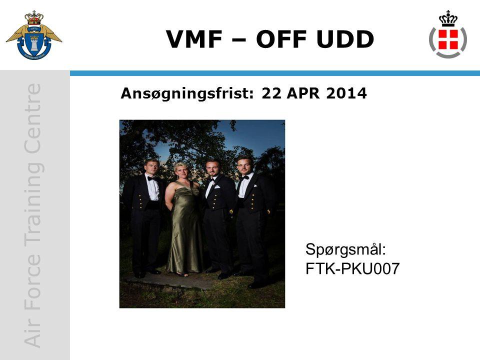 VMF – OFF UDD Ansøgningsfrist: 22 APR 2014 Spørgsmål: FTK-PKU007