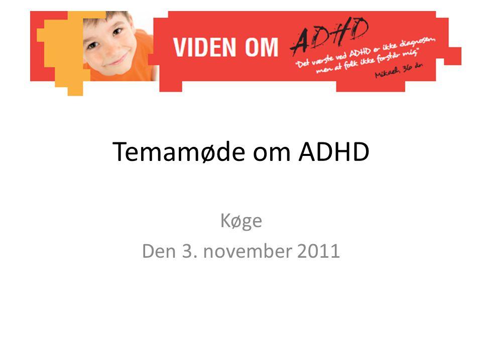 Temamøde om ADHD Køge Den 3. november 2011