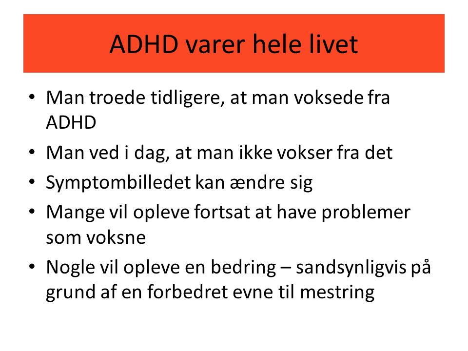 ADHD varer hele livet Man troede tidligere, at man voksede fra ADHD
