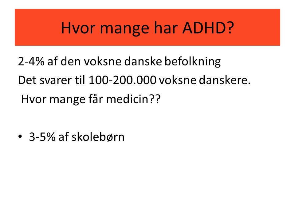Hvor mange har ADHD 2-4% af den voksne danske befolkning
